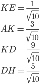 \displaystyle{KE = \frac{1}{\sqrt{10}}\\ AK = \frac{3}{\sqrt{10}}\\ KD = \frac{9}{\sqrt{10}}\\ DH =  \frac{5}{\sqrt{10}} }