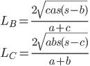 \displaystyle{L_B = \frac{2\sqrt{cas(s-b)}}{a+c} \\  L_C = \frac{2\sqrt{abs(s-c)}}{a+b} }