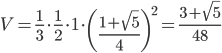 \displaystyle{V =\frac{1}{3}\cdot  \frac{1}{2}\cdot 1 \cdot  \left(\frac {1 + \sqrt{5}}{4}\right)^2} = \frac{3+\sqrt{5}}{48}