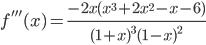\displaystyle{f'''(x) = \frac{-2x(x^3+2x^2-x-6)}{(1+x)^3(1-x)^2}}