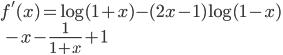 \displaystyle{f'(x) = \log(1+x)-(2x-1)\log(1-x)  \\ \quad -x -\frac{1}{1+x} + 1}