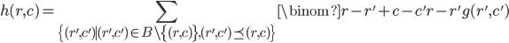 \displaystyle{h(r, c) = \sum_{\{(r', c') \mid (r', c') \in B \setminus \{ (r, c) \}, (r', c') \preceq (r, c)\}} \binom{r - r' + c - c'}{r - r'} g(r', c')}