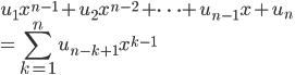 \displaystyle{u_1x^{n-1} + u_2x^{n-2} + \cdots +u_{n-1}x+ u_{n} \\= \sum_{k =1}^{n} u_{n-k+1}x^{k-1} }