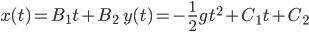 \displaystyle{x(t)=B_1 t+B_2\qquad y(t)=-\frac12 g t^2+C_1 t+C_2}