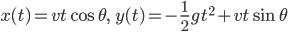 \displaystyle{x(t)=vt\cos\theta, \qquad y(t)=-\frac12gt^2+vt\sin\theta}