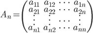 \displaystyle{~A_n=\begin{pmatrix} a_{11} & a_{12} & \dots & a_{1n} \\ a_{21} & a_{22} & \dots & a_{2n} \\ \vdots & \vdots & \dots & \vdots \\ a_{n1} & a_{n2} & \dots & a_{nn} \end{pmatrix}}