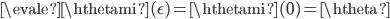 \evale{\hthetami(\epsilon)} = \hthetami(0) = \htheta