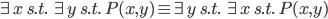 \exists x \; s.t. \; \exists y   \; s.t. \; P(x,y) \equiv \exists y  \; s.t. \; \exists x  \; s.t. \; P(x, y)