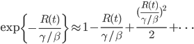 \exp \left\{ - \frac{R(t)}{\gamma /\beta}\right\} \approx 1-\frac{R(t)}{\gamma /\beta}+\frac{(\frac{R(t)}{\gamma /\beta})^2}{2}+ \cdots