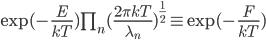 \exp(-\frac{E}{kT}) \prod_n(\frac{2\pi kT}{\lambda_n})^{\frac{1}{2}} \equiv \exp(-\frac{F}{kT})