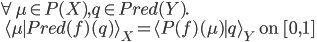 \forall \mu \in P(X), q \in Pred(Y).\\ \:\:   \langle \mu \mid Pred(f)(q) \rangle_X = \langle P(f)(\mu) \mid q \rangle_Y \:\mbox{ on }[0, 1]