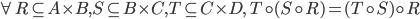 \forall R \subseteq A \times B, S \subseteq B \times C, T \subseteq C \times D,\ T \circ (S \circ R) = (T \circ S) \circ R