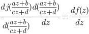 \frac {d  j(\frac {az + b}{cz+d}) } {d (\frac {az+b} {cz+d})} \frac {d(\frac {az+b}{cz+d})} {dz} = \frac {df(z)} {dz}