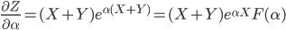 \frac{ \partial Z }{ \partial \alpha } = ( X + Y ) e^{ \alpha ( X + Y ) } = ( X + Y ) e^{ \alpha X } F( \alpha )