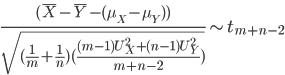 \frac{(\bar{X}-\bar{Y}-(\mu_X-\mu_Y))}{\sqrt{(\frac{1}{m}+\frac{1}{n}) (\frac{(m-1)U^2_X+(n-1)U^2_Y}{m+n-2})}} \sim t_{m+n-2}