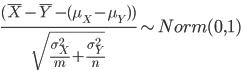 \frac{(\bar{X}-\bar{Y}-(\mu_X-\mu_Y))}{\sqrt{\frac{\sigma^2_X}{m}+\frac{\sigma^2_Y}{n}}} \sim Norm(0,1)