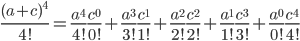 \frac{(a+c)^{4}}{4!} = \frac{a^{4}}{4!} \frac{c^{0}}{0!} + \frac{a^{3}}{3!} \frac{c^{1}}{1!} + \frac{a^{2}}{2!} \frac{c^{2}}{2!} + \frac{a^{1}}{1!} \frac{c^{3}}{3!} + \frac{a^{0}}{0!} \frac{c^{4}}{4!}