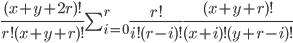 \frac{(x + y + 2r)!}{r!(x+y+r)!} \sum_{i=0}^{r} \frac{r!}{i!(r-i)!} \frac{(x+y+r)!}{(x+i)!(y+r-i)!}