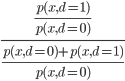 \frac{\frac{p(x,d=1)}{p(x,d=0)}} {\frac{p(x,d=0) + p(x,d=1)}{p(x,d=0)}}