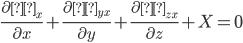 \frac{\partial σ_x}{\partial x} + \frac{\partial τ_{yx}}{\partial y} + \frac{\partial τ_{zx}}{\partial z} + X = 0