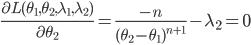\frac{\partial L(\theta_1,\theta_2,\lambda_1,\lambda_2)}{\partial \theta_2}=\frac{-n}{(\theta_2-\theta_1)^{n+1}} -\lambda_2=0