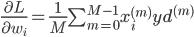 \frac{\partial L}{\partial w_i}=\frac{1}{M}\sum_{m=0}^{M-1}x_i^{(m)}yd^{(m)}