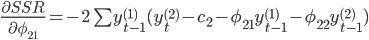 \frac{\partial SSR}{\partial \phi_{21}} = -2\sum y^{(1)}_{t-1} (y_t^{(2)} - c_2 - \phi_{21} y^{(1)}_{t-1} - \phi_{22} y^{(2)}_{t-1})