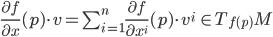 \frac{\partial f}{\partial x}(p)\cdot v = \sum_{i=1}^n \frac{\partial f}{\partial x^i}(p)\cdot v^i \:\in T_{f(p)}M