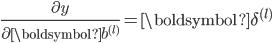 \frac{\partial y}{\partial \boldsymbol{b}^{(l)}} = \boldsymbol{\delta}^{(l)}