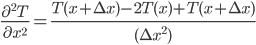 \frac{{\partial}^2 T}{\partial {x}^2} = \frac{T(x+\Delta x) - 2 T(x) + T(x+\Delta x)}{( {\Delta x}^2)}