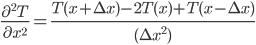 \frac{{\partial}^2 T}{\partial {x}^2} = \frac{T(x+\Delta x) - 2 T(x) + T(x-\Delta x)}{( {\Delta x}^2)}