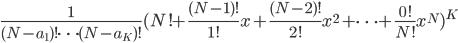 \frac{1}{(N-a_{1})! \dots (N-a_{K})!}(N! + \frac{(N-1)!}{1!}x + \frac{(N-2)!}{2!}x^{2} + \dots + \frac{0!}{N!}x^{N})^{K}