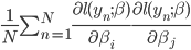 \frac{1}{N} \sum_{n=1}^N \frac{ \partial \mathcal{l}(y_n; \beta) }{ \partial \beta_i } \frac{ \partial \mathcal{l}(y_n; \beta) }{ \partial \beta_j }