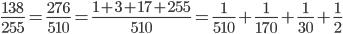 \frac{138}{255} = \frac{276}{510} = \frac{1+3+17+255}{510} = \frac{1}{510} + \frac{1}{170} + \frac{1}{30} + \frac{1}{2}