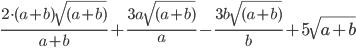 \frac{2 \cdot (a+b)\sqrt{(a +b)}}{a+b} + \frac{3a\sqrt{(a+b)}}{a} -\frac{3b\sqrt{(a+b)}}{b} +5\sqrt{a+b}