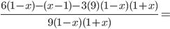 \frac{6(1-x)- (x - 1) -3 (9)(1-x)(1+x)}{9(1 - x)(1 + x)}=