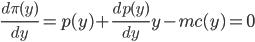 \frac{d\pi(y)}{dy} = p(y)+\frac{dp(y)}{dy}y-mc(y) = 0
