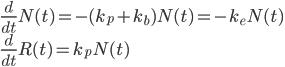 \frac{d}{dt}N(t) = -(k_p + k_b)N(t) = -k_e N(t)\\ \frac{d}{dt}R(t) = k_pN(t)