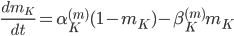 \frac{dm_K}{dt} = \alpha_K^{(m)}(1-m_K) - \beta_K^{(m)}m_K