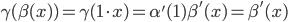 \gamma ( \beta ( x ) ) = \gamma ( 1 \cdot x ) = \alpha' ( 1 ) \beta' (x) = \beta' (x)