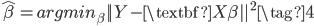 \hat{\beta} = argmin_\beta   Y -   \textbf{X} \beta   ^ 2 \tag{4}