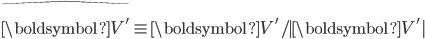 \hat{\boldsymbol{V'}}\equiv \boldsymbol{V'}/|\boldsymbol{V'}|
