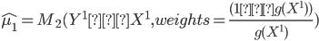 \hat{\mu_1} = M_2(Y^{1}∼X^{1}, weights= \displaystyle \frac{(1−g(X^{1}))}{g(X^{1})})