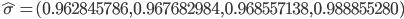 \hat{\sigma} =(0.962845786 , 0.967682984 , 0.968557138 , 0.988855280)