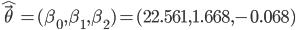 \hat{\vec{\theta}}=(\beta_0, \beta_1, \beta_2)=(22.561,  1.668, -0.068)