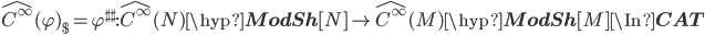 \hat{C^\infty}(\varphi)_\$ = \varphi^{\sharp\sharp} : \hat{C^\infty}(N)\hyp{\bf ModSh}[N] \to \hat{C^\infty}(M)\hyp{\bf ModSh}[M] \In{\bf CAT}
