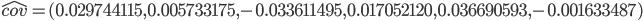 \hat{cov} = (0.029744115 , 0.005733175 , -0.033611495 , 0.017052120 , 0.036690593 , -0.001633487)