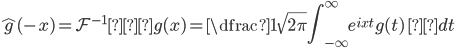 \hat{g} (-x)=\displaystyle \mathcal{F}^{-1}・g(x)=\dfrac{1}{\sqrt{2\pi}}\int^{\infty}_{-\infty} e^{ixt} g(t)\  dt