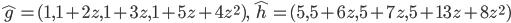 \hat{g} = (1, 1+2z, 1+3z, 1+5z+4z^2),\, \hat{h} = (5, 5+6z, 5+7z, 5+13z+8z^2)