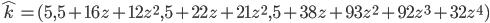 \hat{k} = (5, 5+16z+12z^2, 5+22z+21z^2, 5+38z+93z^2+92z^3+32z^4)